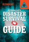Outdoor Life's Disaster Survival Guide (Field & Stream's Guide to the Outdoors) Cover Image