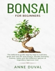 Bonsai for Beginners: The New complete Bonsai book step by step to Cultivate, Grow and Care for your Bonsai, besides knowing History, Styles Cover Image