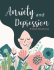 Anxiety and Depression 8 Week Workbook: Manage Your Anxiety And Depression - Live A Happy Life Now - 8 Week Workbook - 8.5 x 11 inch - 174 Pages Cover Image