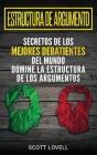 Estructura de Argumento: Secretos de los Mejores Debatientes del Mundo - Domine la Estructura de los Argumentos (Spanish Edition) Cover Image
