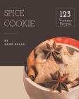123 Yummy Spice Cookie Recipes: Discover Yummy Spice Cookie Cookbook NOW! Cover Image