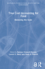 True Cost Accounting for Food: Balancing the Scale (Routledge Studies in Food) Cover Image