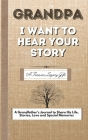 Grandpa, I Want To Hear Your Story: A Fathers Journal To Share His Life, Stories, Love And Special Memories Cover Image