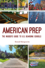 American Prep: The Insider's Guide to U.S. Boarding Schools (Boarding School Guide, American Schools) Cover Image