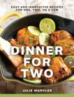 Dinner for Two: Easy and Innovative Recipes for One, Two, or a Few Cover Image