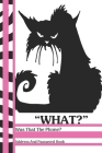 What? Was That The Phone? Address And Password Book: Sarcastic Black Moody Cat Address And Internet Pass Word Book With Write In Tabs And Telephone Co Cover Image