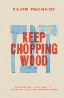 Keep Chopping Wood: an ordinary approach to achieving extraordinary success Cover Image