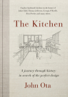 The Kitchen: A journey through time-and the homes of Julia Child, Georgia O'Keeffe, Elvis  Presley and many others-in search of the perfect design Cover Image