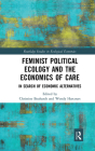 Feminist Political Ecology and the Economics of Care: In Search of Economic Alternatives Cover Image