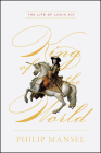 King of the World: The Life of Louis XIV Cover Image