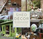 Shed Decor: How to Decorate and Furnish Your Favorite Garden Room Cover Image