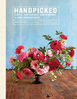 Handpicked: Simple, Sustainable, and Seasonal Flower Arrangements Cover Image