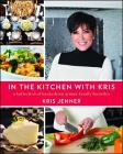 In the Kitchen with Kris: A Kollection of Kardashian-Jenner Family Favorites Cover Image