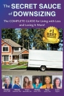 The Secret Sauce of Downsizing: The Complete Guide for Living with Less and Loving It More Cover Image