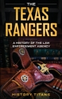 The Texas Rangers: A History of The Law Enforcment Agency Cover Image