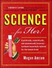 Science... for Her!: A Politically, Scientifically, and Anatomically Incorrect Textbook Beautifully Tailored for the Female Brain Cover Image