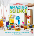 Good Housekeeping Amazing Science: 83 Hands-on S.T.E.A.M Experiments for Curious Kids! Cover Image