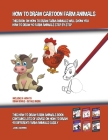 How to Draw Cartoon Farm Animals (This Book on How to Draw Farm Animals Will Show You How to Draw 40 Farm Animals Step by Step) Cover Image