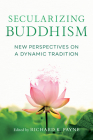Secularizing Buddhism: New Perspectives on a Dynamic Tradition Cover Image