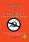 GODLESS v. LIBERTY: The Radical Left's Quest to Destroy America's Judeo-Christian Foundation Cover Image