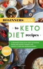 Beginners Guide to Keto Diet Recipes 2021: A Beginners Guide with Tasty Ketogenic Dishes and Budget Friendly for Healthy Living and Increase Energy Cover Image