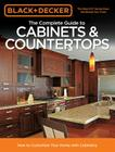 Black & Decker The Complete Guide to Cabinets & Countertops: How to Customize Your Home with Cabinetry (Black & Decker Complete Guide) Cover Image