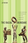 The Racial Mundane: Asian American Performance and the Embodied Everyday Cover Image