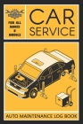 Auto Log Book: Car Maintenance Log Book, Car Maintenance Record Book - Service and Repair Record Book. Log Date, Mileage, Repairs And Cover Image