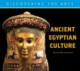 Ancient Egyptian Culture (Discovering the Arts) Cover Image