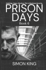 Prison Days: Book 6, True Diary Entries by a Maximum Security Prison Officer Cover Image