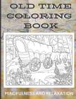 Old Time Country Coloring Book - Mindfulness and Relaxation: Coloring Book with Olden Times and Country Living Art and Drawings to Color In. Great for Cover Image