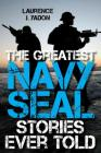 The Greatest Navy SEAL Stories Ever Told Cover Image