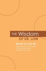 The Wisdom of Dr. Low: Words to Live By: Quotations from the works of neuropsychiatrist Abraham Low, MD Cover Image