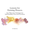 Lessons for Painting Flowers: Easy Watercolors for Understanding Colors and Procedures Cover Image