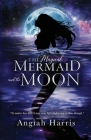 The Magical Mermaid and the Moon Cover Image