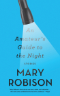 An Amateur's Guide to the Night: Stories Cover Image