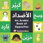 An Arabic Book Of Opposites: Language Book For Children, Toddlers & Kids Ages 2 - 4: Great Fun Gift For Bilingual Parents, Arab Neighbors & Baby Sh Cover Image