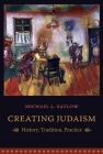 Creating Judaism: History, Tradition, Practice Cover Image