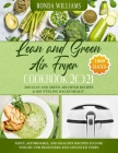 Lean and Green Air Fryer Cookbook 2021: 1000-Days Easy and Super Tasty Recipes to Losing Weight and Manage Your Figure by Harnessing the Power of Fuel Cover Image