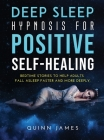 Deep Sleep Hypnosis for Positive Self-Healing: Bedtime stories to help adults fall asleep faster and more deeply Cover Image