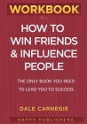WORKBOOK For How To Win Friends and Influence People: The Only Book You need To Lead You To Success Cover Image