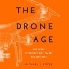 The Drone Age: How Drone Technology Will Change War and Peace Cover Image