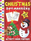 Christmas Dot Markers Activity Book for Kids: BIG DOTS Coloring Book for Toddlers (Art Paint Daubers Activity Book for Kids Ages 2+) Cover Image