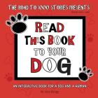 Read This Book to Your Dog: An Interactive Book for a Dog and Their Human (303 #1000) Cover Image