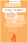 Finding the Words: How to Talk with Children and Teens about Death, Suicide, Homicide, Funerals, Cremation, and other End-of-Life Matters Cover Image