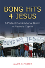 Bong Hits 4 Jesus: A Perfect Constitutional Storm in Alaska's Capital Cover Image