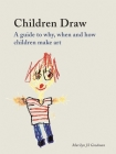 Children Draw: A Guide to Why, When and How Children Make Art Cover Image