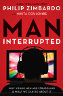 Man, Interrupted: Why Young Men are Struggling & What We Can Do About It Cover Image