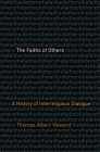 The Faiths of Others: A History of Interreligious Dialogue Cover Image