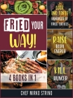 Fried Your Way! [4 books in 1]: Cook and Taste Hundreds of Fried Choices, Raise Body Energy and Kill Hunger Cover Image